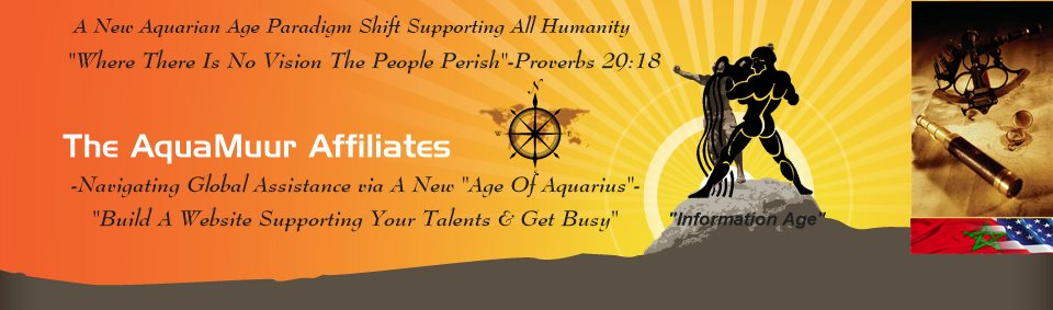 "The AquaMuur Affiliates - ""A New Aquarian Age Paradigm Shift Supporting All Humanity"""
